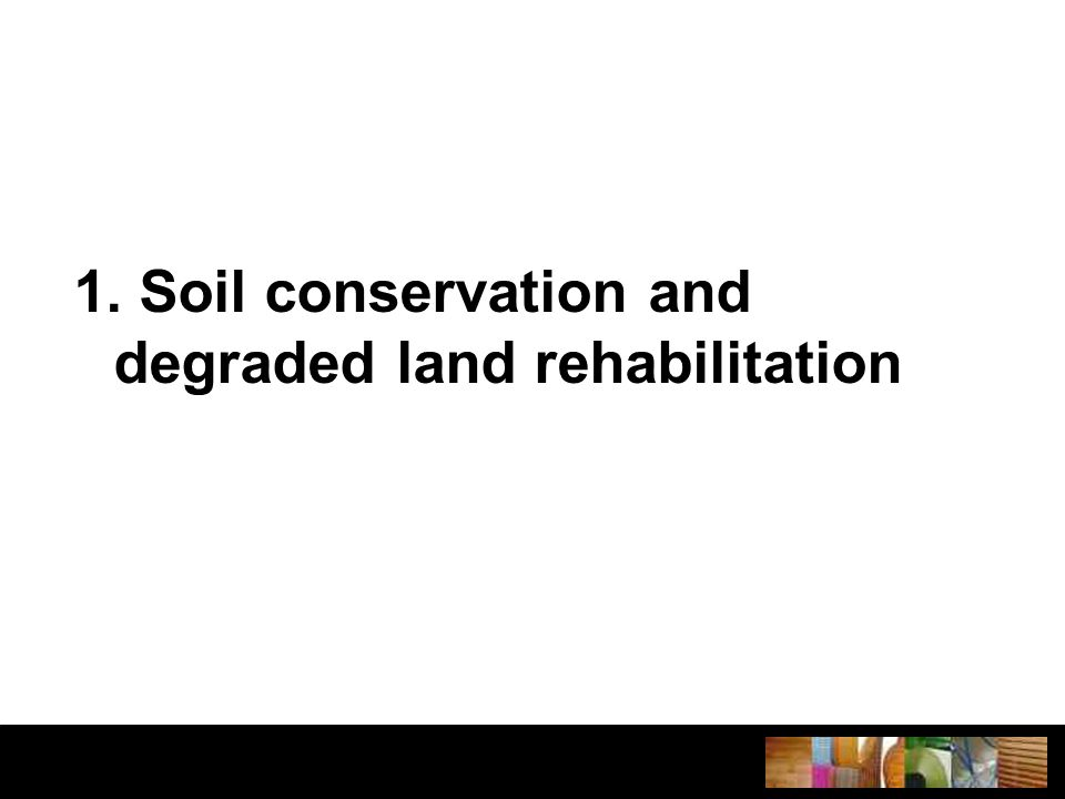 1. Soil conservation and degraded land rehabilitation