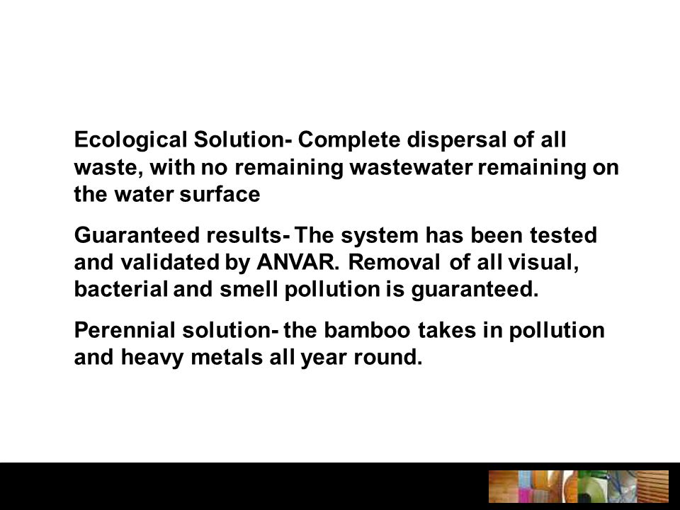 Ecological Solution- Complete dispersal of all waste, with no remaining wastewater remaining on the water surface Guaranteed results- The system has been tested and validated by ANVAR.