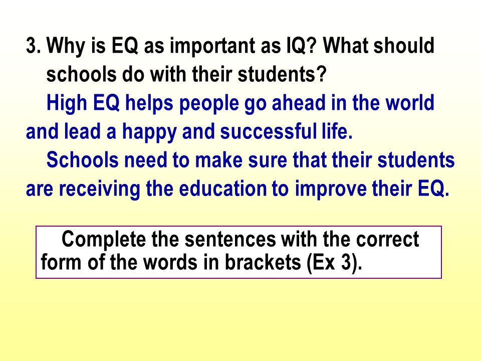 3. Why is EQ as important as IQ. What should schools do with their students.