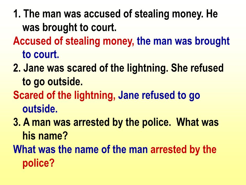 1. The man was accused of stealing money. He was brought to court.