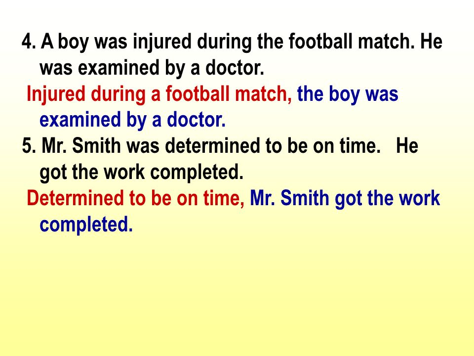 4. A boy was injured during the football match. He was examined by a doctor.