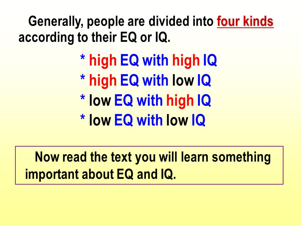 four kinds Generally, people are divided into four kinds according to their EQ or IQ.