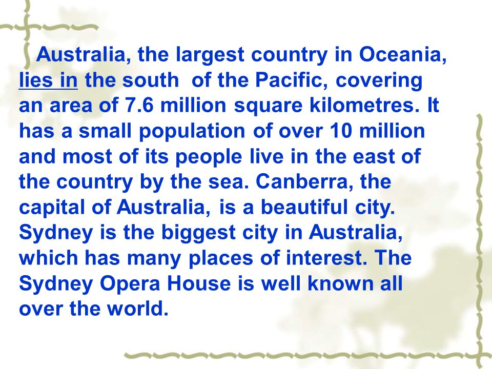 Australia, the largest country in Oceania, lies in the south of the Pacific, covering an area of 7.6 million square kilometres.