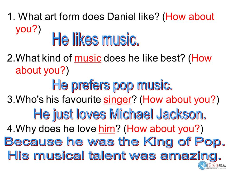 1. What art form does Daniel like. (How about you ) 2.What kind of music does he like best.