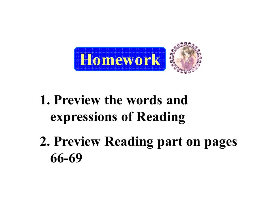 1. Preview the words and expressions of Reading 2. Preview Reading part on pages 66-69