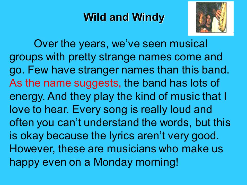 Wild and Windy Wild and Windy Over the years, we've seen musical groups with pretty strange names come and go.