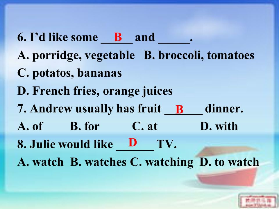 6. I'd like some _____ and _____. A. porridge, vegetable B.