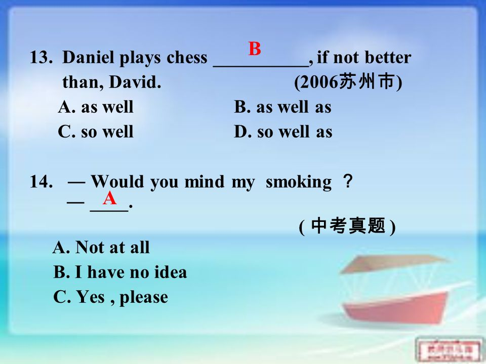 13. Daniel plays chess __________, if not better than, David.