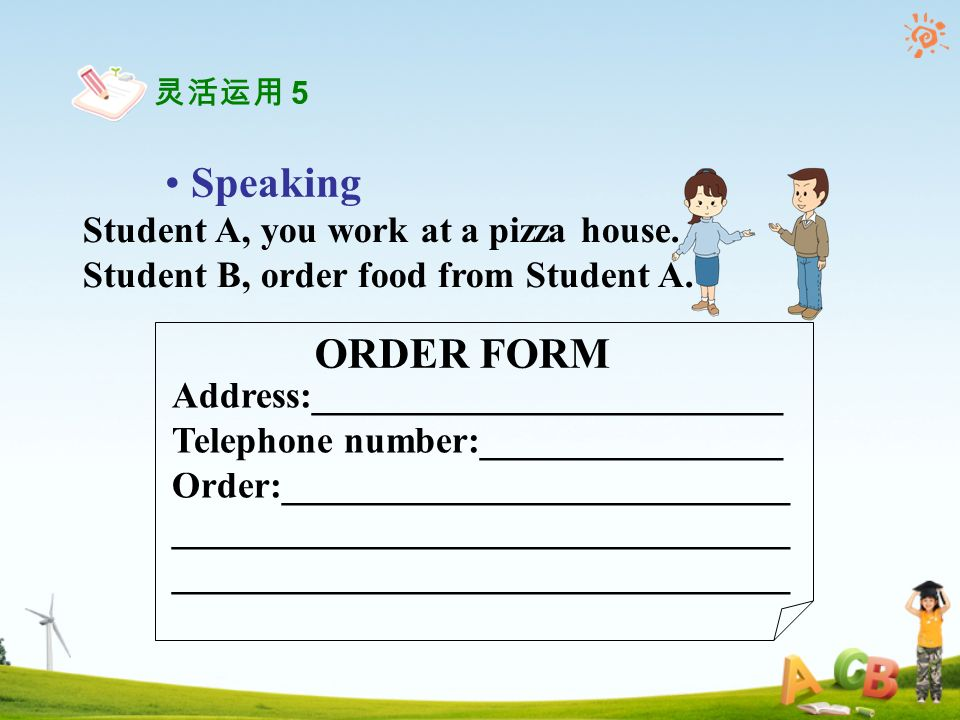 Speaking Address:_________________________ Telephone number:________________ Order:___________________________ _________________________________ ORDER FORM Student A, you work at a pizza house.
