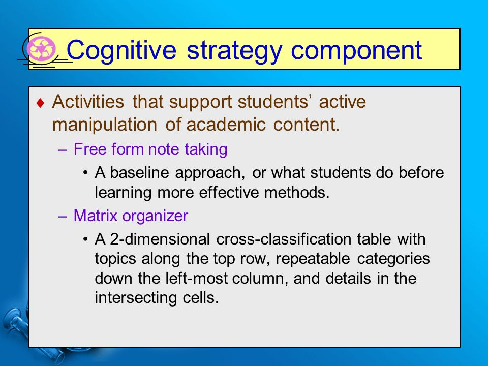 Cognitive strategy component  Activities that support students' active manipulation of academic content.