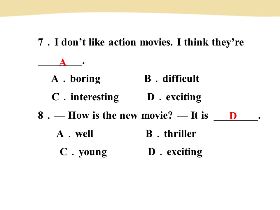 7 . I don't like action movies. I think they're ________.