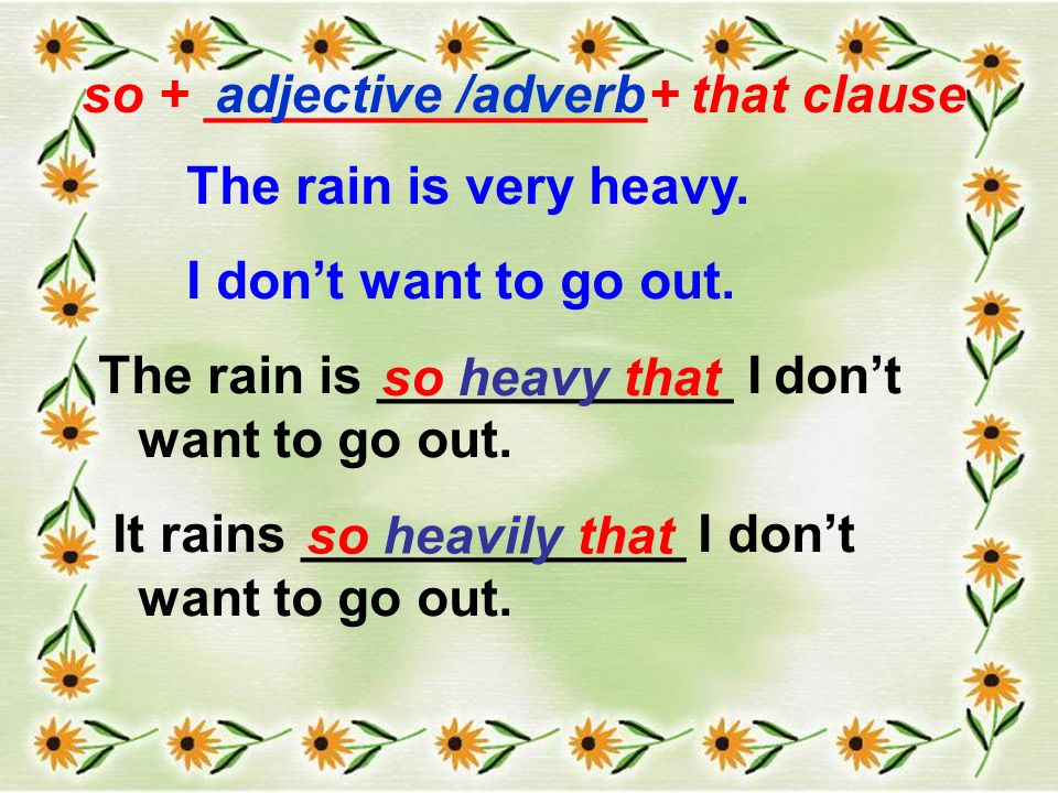 so + _______________+ that clauseadjective/adverb The rain is very heavy.