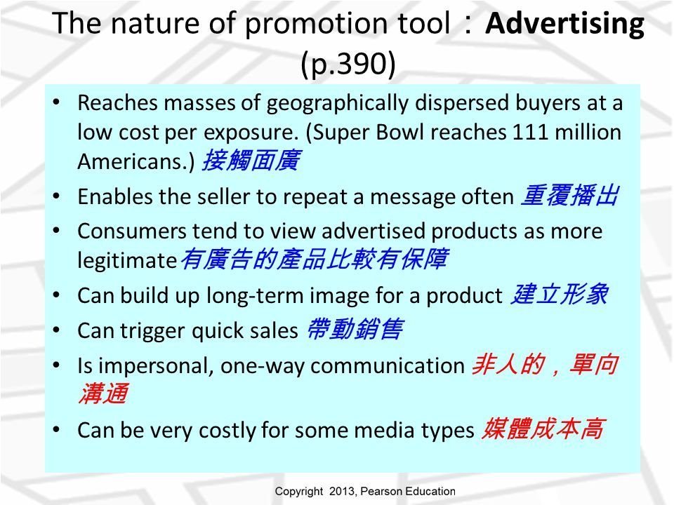 The nature of promotion tool : Advertising (p.390) Reaches masses of geographically dispersed buyers at a low cost per exposure.