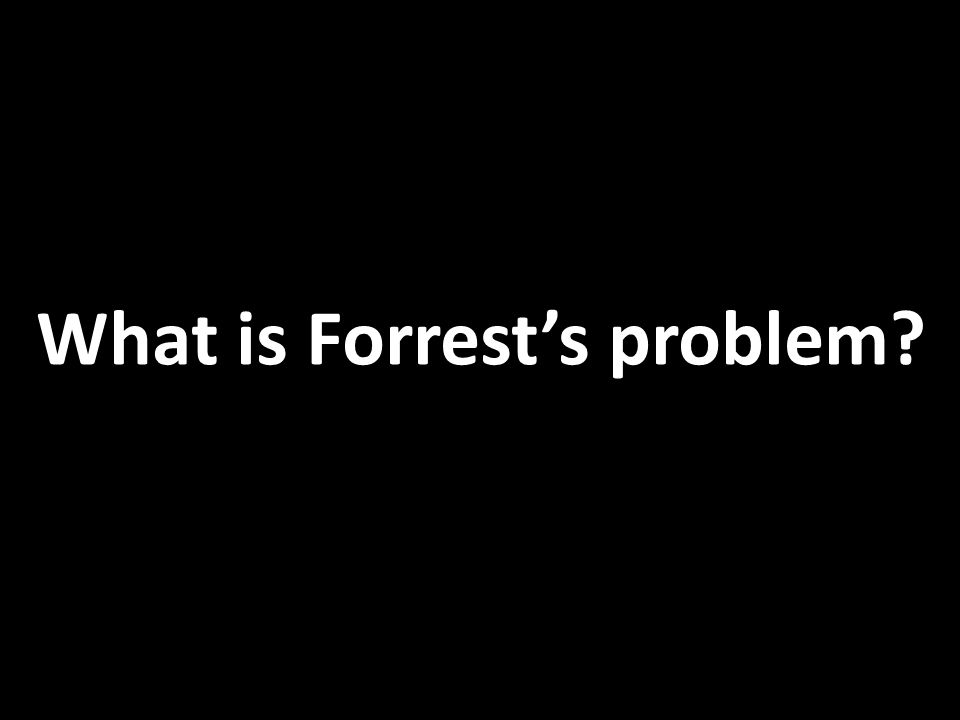 What is Forrest's problem
