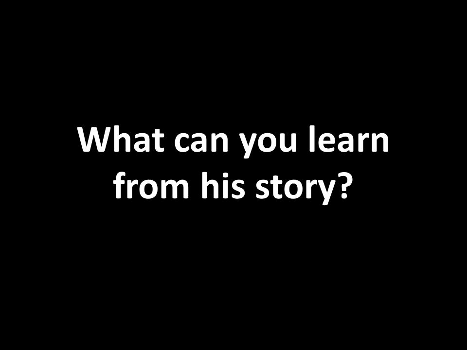 What can you learn from his story
