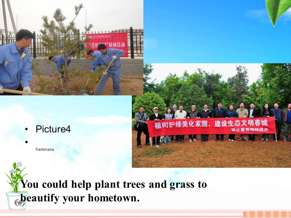 Picture4 frankmana You could help plant trees and grass to beautify your hometown.