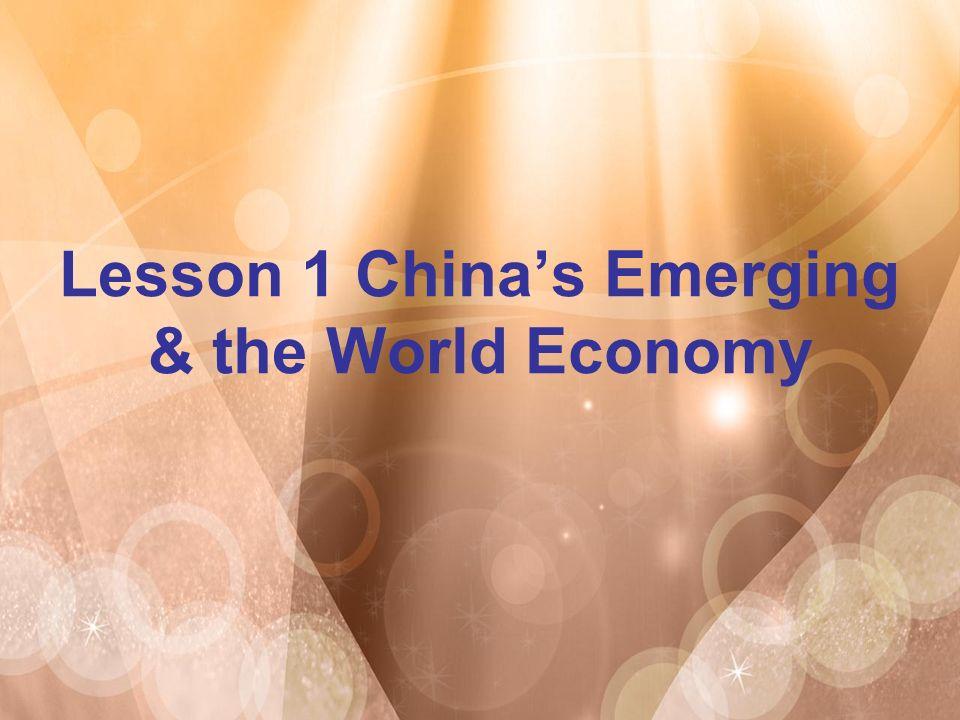 Lesson 1 China's Emerging & the World Economy