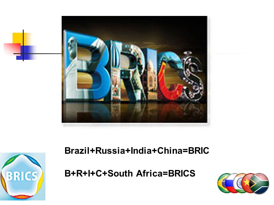 Brazil+Russia+India+China=BRIC B+R+I+C+South Africa=BRICS