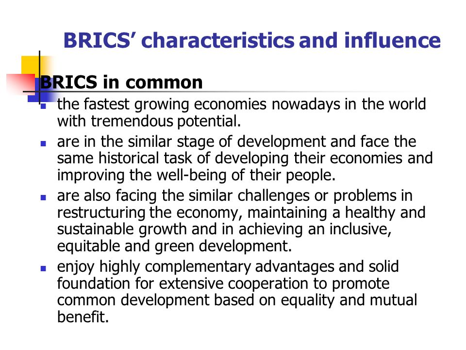 BRICS' characteristics and influence BRICS in common the fastest growing economies nowadays in the world with tremendous potential.