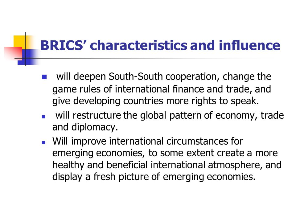 BRICS' characteristics and influence will deepen South-South cooperation, change the game rules of international finance and trade, and give developing countries more rights to speak.