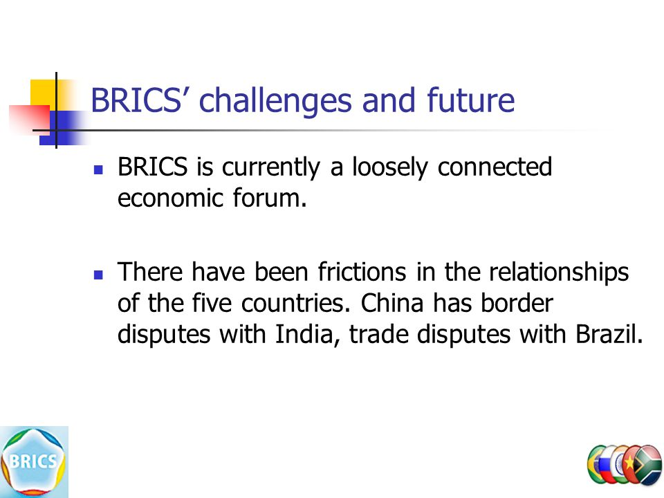 BRICS' challenges and future BRICS is currently a loosely connected economic forum.