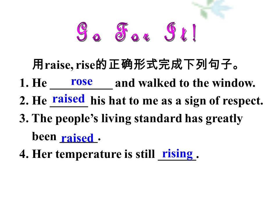 用 raise, rise 的正确形式完成下列句子。 1. He __________ and walked to the window.