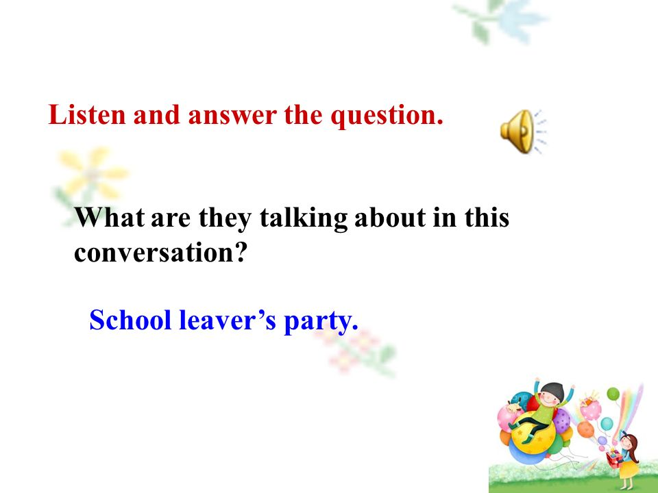 What are they talking about in this conversation. School leaver's party.