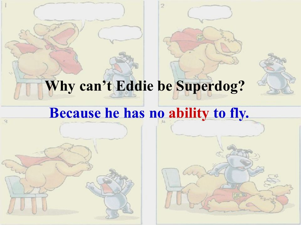 I'm Superdog, Hobo. How cool. I can fly. See. You can't fly, Eddie.