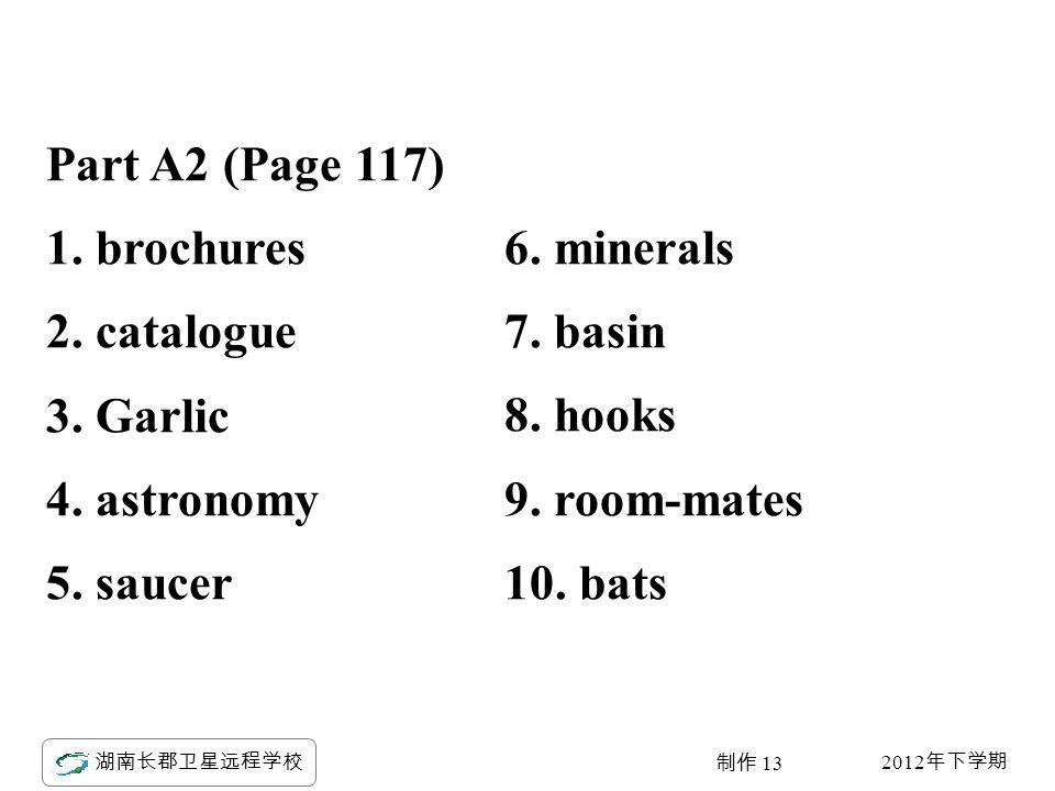 2012 年下学期 湖南长郡卫星远程学校 制作 13 Part A2 (Page 117) 1. brochures 2.