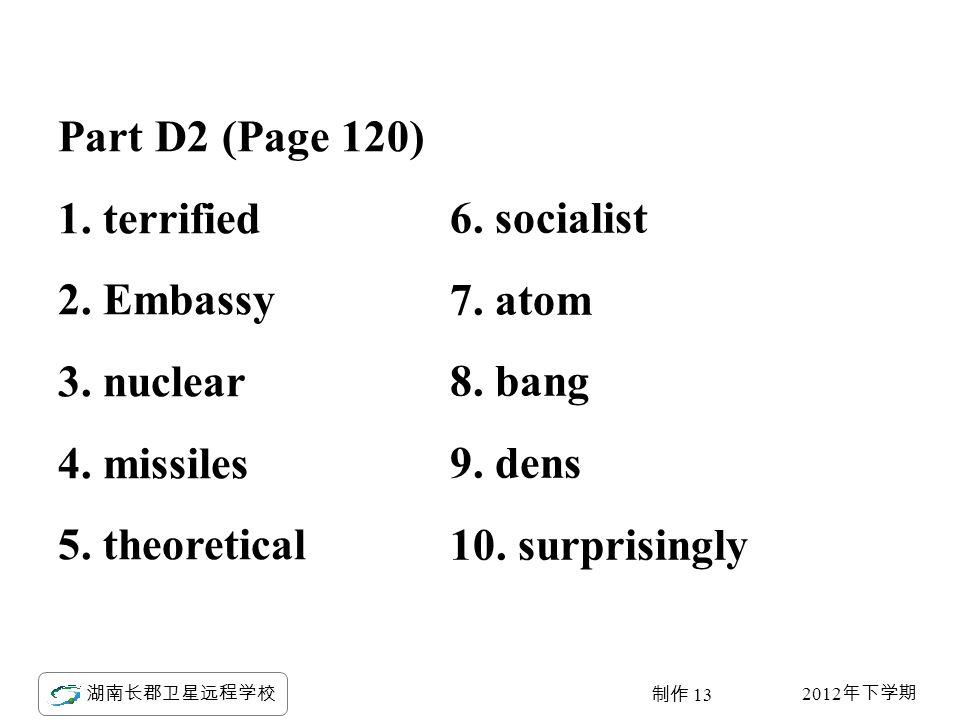 2012 年下学期 湖南长郡卫星远程学校 制作 13 Part D2 (Page 120) 1. terrified 2.