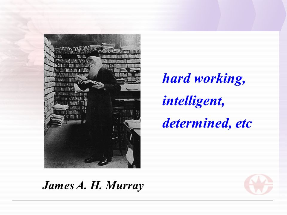 James A. H. Murray hard working, intelligent, determined, etc