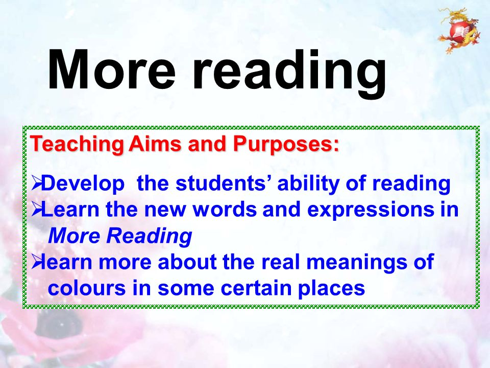 Teaching Aims and Purposes:  Develop the students' ability of reading  Learn the new words and expressions in More Reading  learn more about the real meanings of colours in some certain places More reading