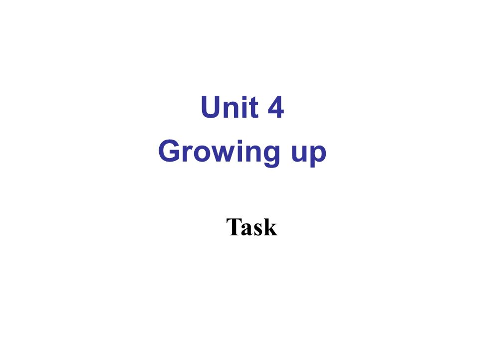Unit 4 Growing up Task