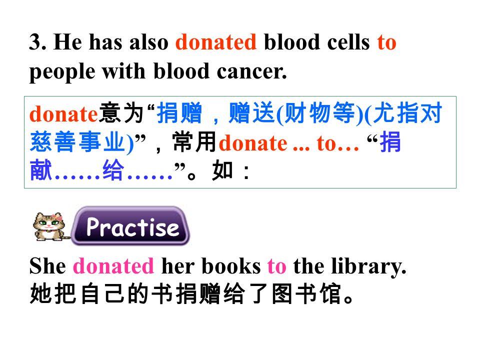 donate 意为 捐赠,赠送 ( 财物等 )( 尤指对 慈善事业 ) ,常用 donate...
