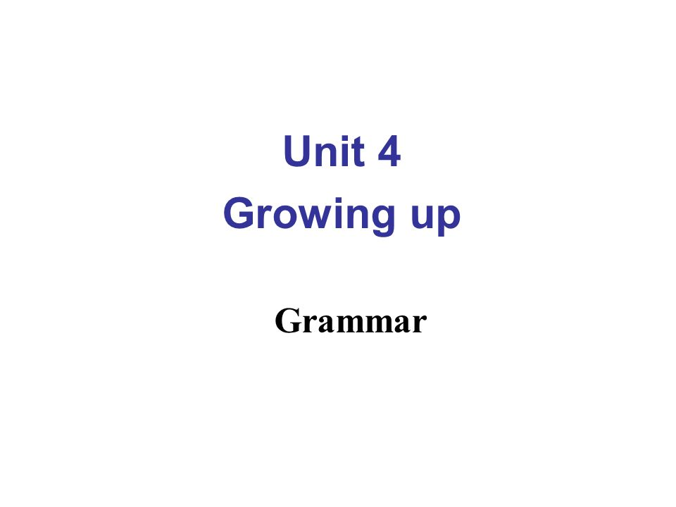 Unit 4 Growing up Grammar