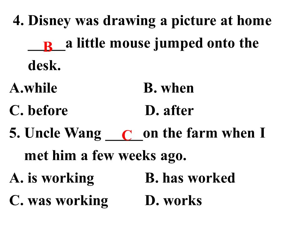 4. Disney was drawing a picture at home _____a little mouse jumped onto the desk.