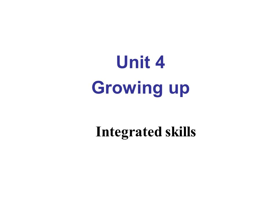 Unit 4 Growing up Integrated skills