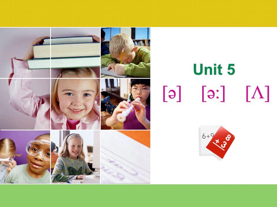 Unit 5 [ә] [ә:] [Λ]