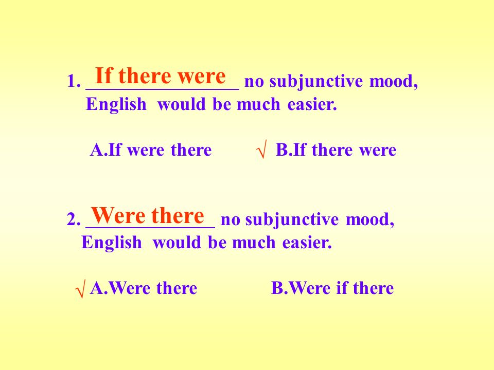 1. no subjunctive mood, English would be much easier.