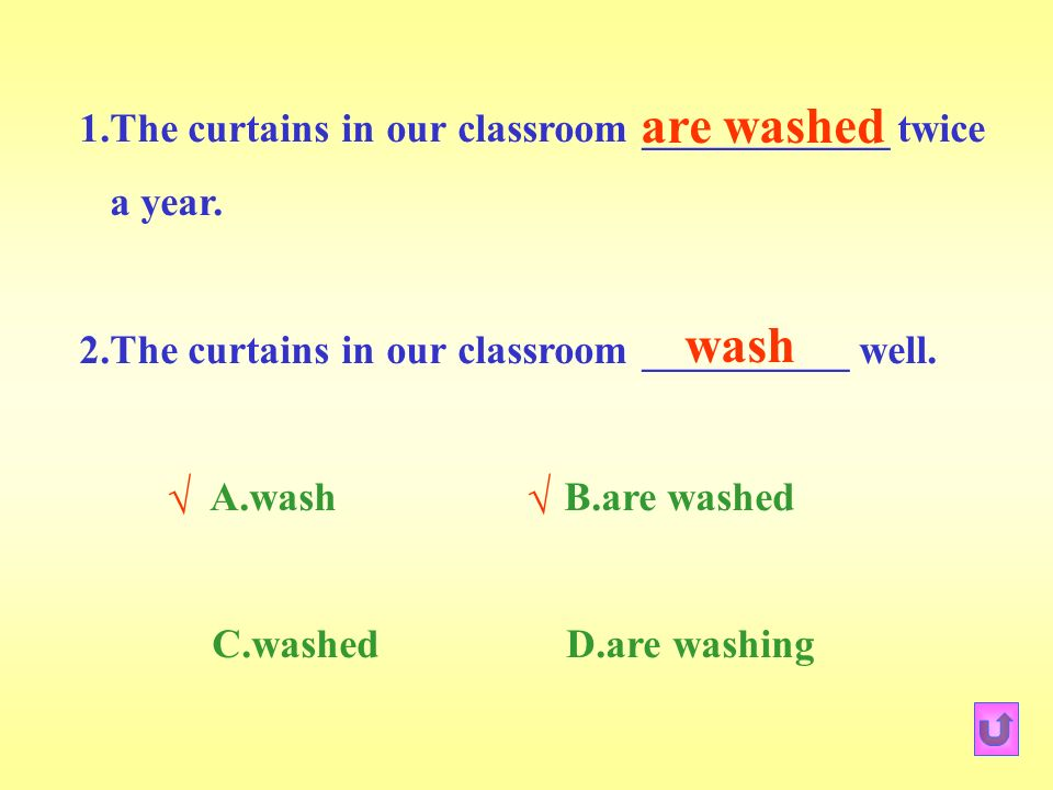 1.The curtains in our classroom ____________ twice a year.