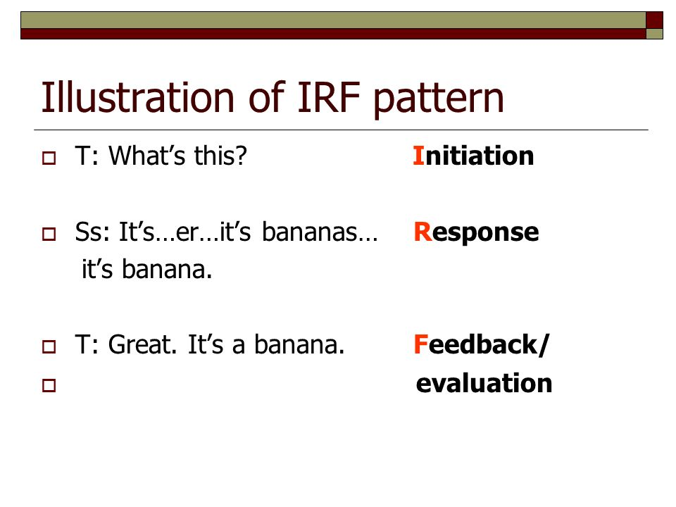 Illustration of IRF pattern  T: What's this.