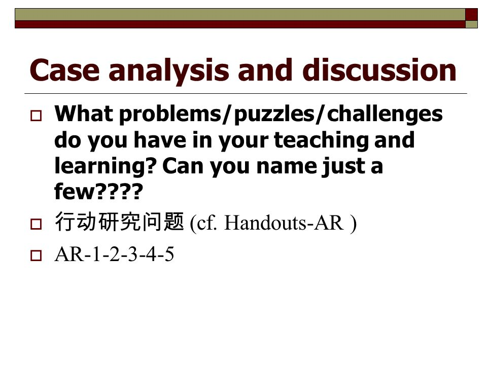 Case analysis and discussion  What problems/puzzles/challenges do you have in your teaching and learning.