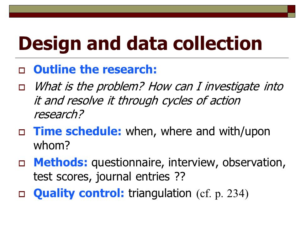 Design and data collection  Outline the research:  What is the problem.