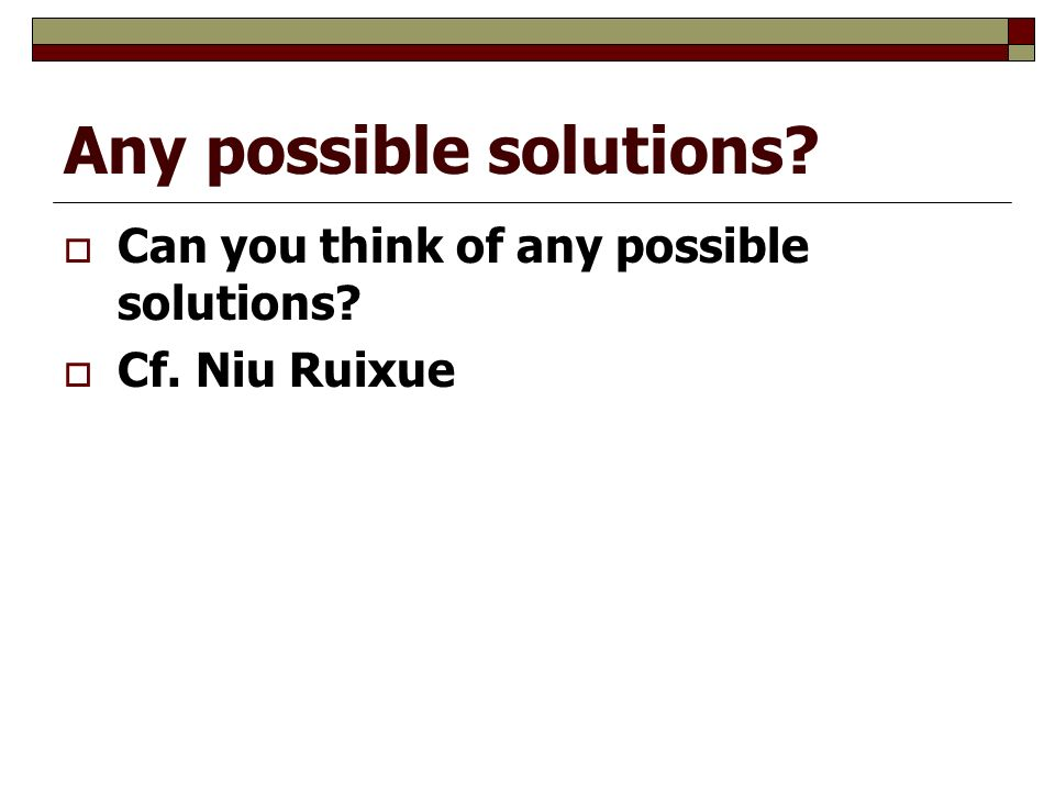 Any possible solutions  Can you think of any possible solutions  Cf. Niu Ruixue