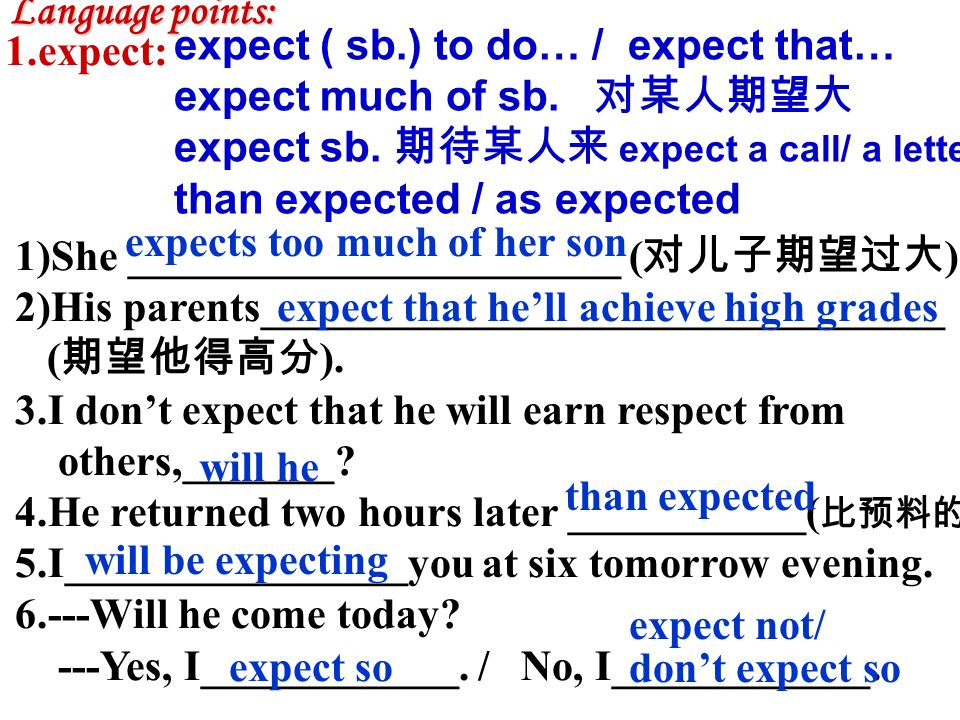 Language points: Language points: 1.expect: 1)She _______________________ ( 对儿子期望过大 ).