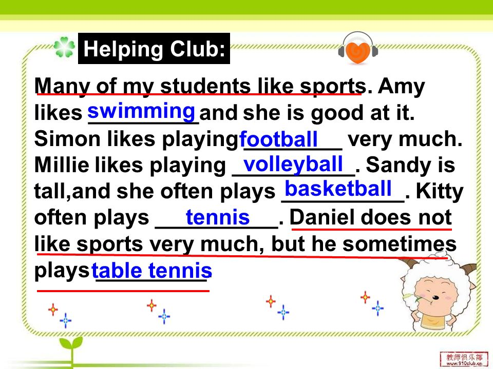 Many of my students like sports. Amy likes _________and she is good at it.