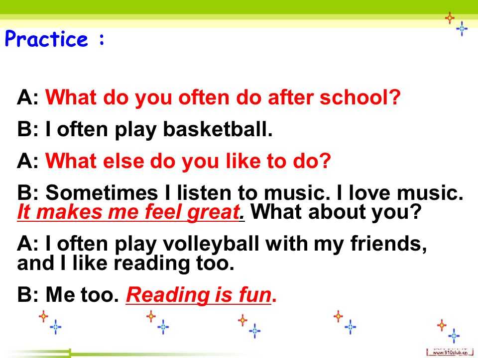 Practice : A: What do you often do after school. B: I often play basketball.