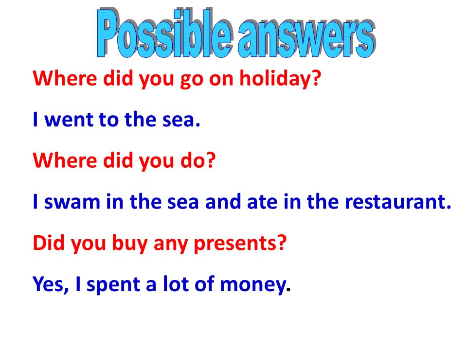 A: where / go / on holiday. B: to the sea A:what / you / do .