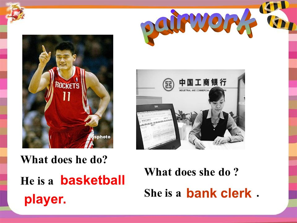What does she do She is a. bank clerk What does he do He is a basketball player.