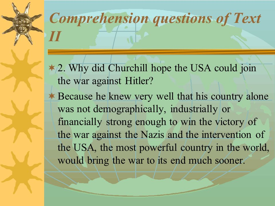 Comprehension questions of Text II  1. When and how did Churchill step onto the world stage.